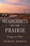 Headlights on the Prairie Essays on Home